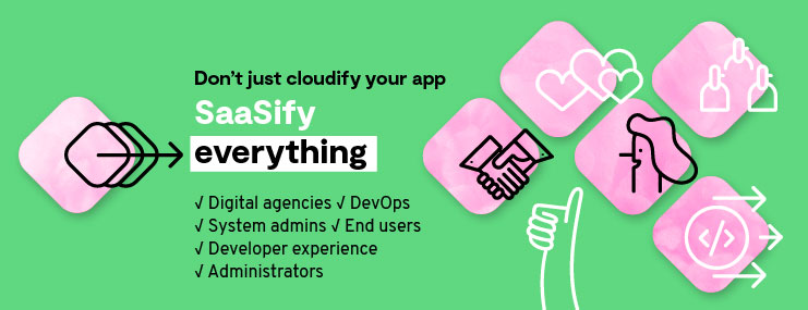 Don't just cloudify your app, SaaSify EVERYTHING