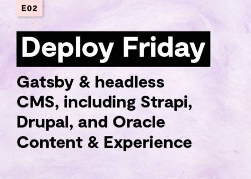 E02 Gatsby & headless CMS, including Strapi, Drupal, and Oracle Content & Experience