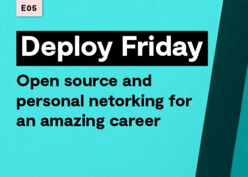 E05 Open source and personal networking for an amazing career